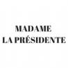 MADAME LA PRESIDENTE